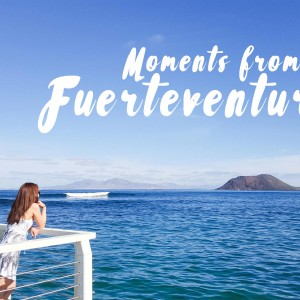 Favourite Moments from Fuerteventura